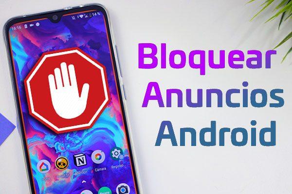 Como bloquear publicidad moviles y tablets Android